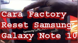 Cara Factory Reset Samsung Galaxy Note 10