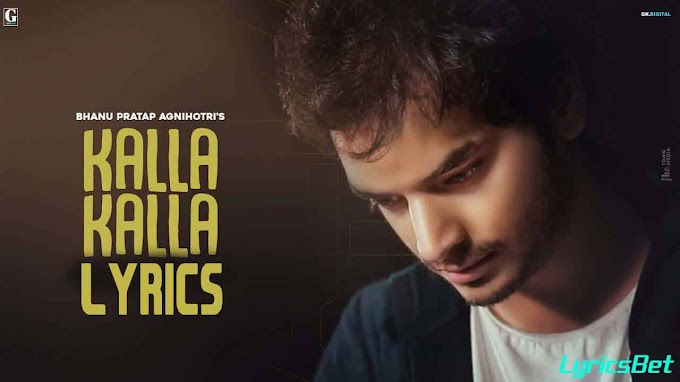 Kalla Kalla Lyrics - Bhanu Pratap Agnihotri - LyricsBet