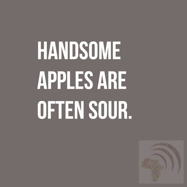 Handsome apples are often sour.