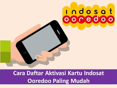 Cara Daftar Aktivasi Kartu Perdana Indosat Ooredoo Paling Mudah