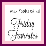 http://homemadeandyummy.com/friday-favorites-week-326/