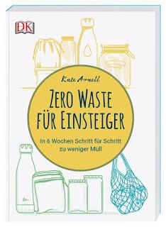 Zero Waste für Einsteiger ; Kate Arnell ; DK Verlag