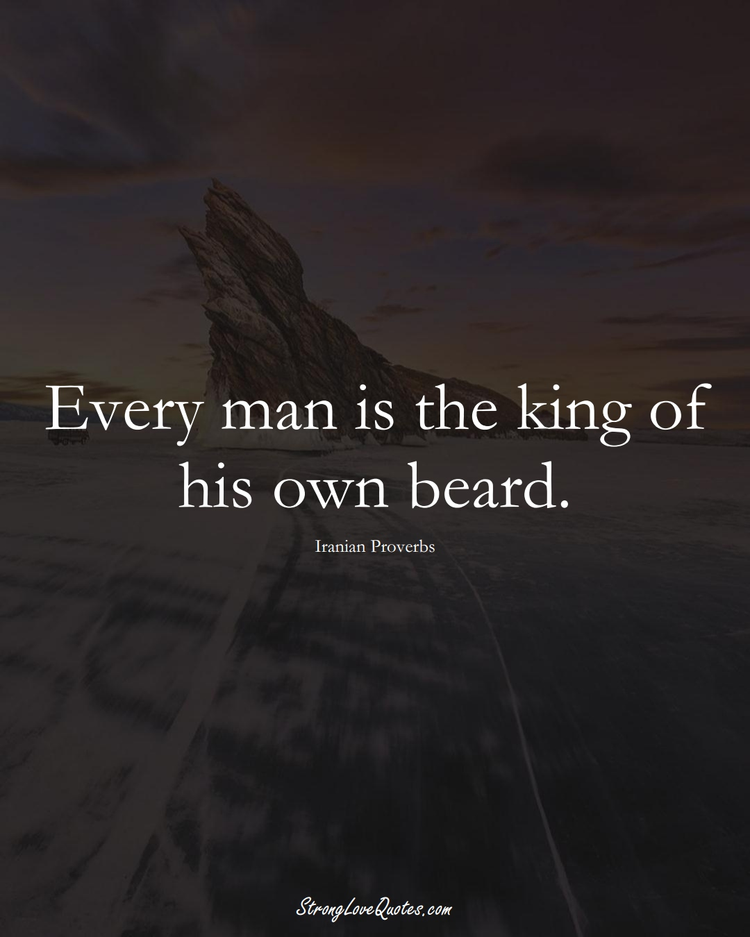 Every man is the king of his own beard. (Iranian Sayings);  #MiddleEasternSayings