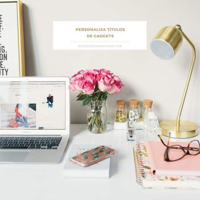 Personaliza los titulos de los gadgets y widgets en blogger paso a paso y bonito