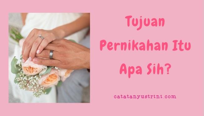 Tujuan Pernikahan Itu Apa Sih?