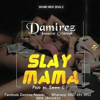 [Music] Damirez - Slay Mama | UrbanNG.Com