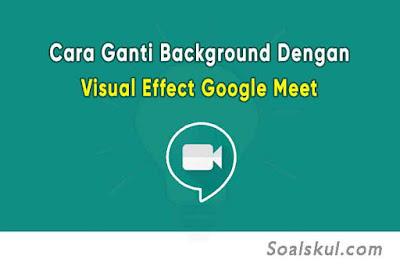 Cara Merubah Background Dengan Visual Effect Google Meet