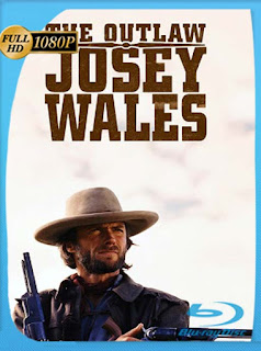 El Fugitivo Josey Wales [1973]HD [1080p] Latino [GoogleDrive] SilvestreHD