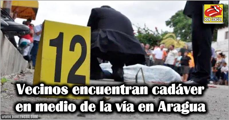 Vecinos encuentran cadáver en medio de la vía en Aragua
