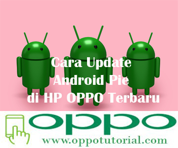Cara Update Android Pie di HP OPPO Terbaru