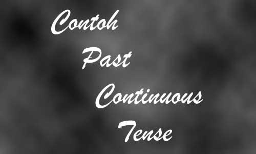 Contoh Past Continuous Tense Disertai Penjelasan Materi