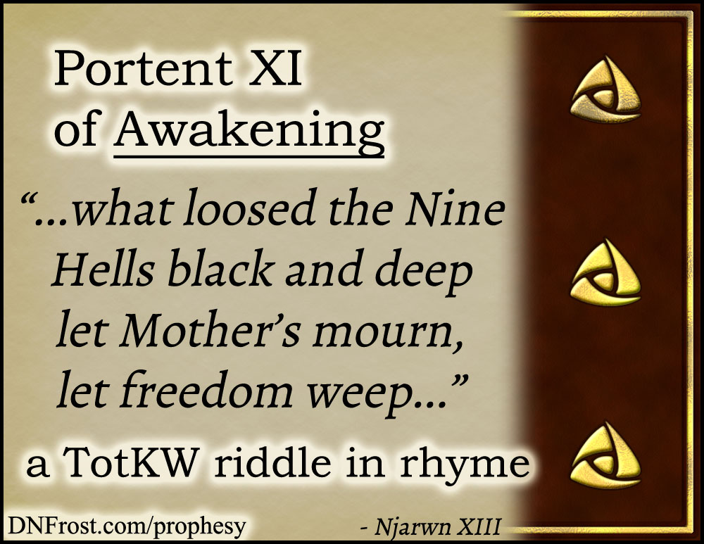 Portent XI of Awakening: what loosed the Nine Hells black and deep www.DNFrost.com/prophesy #TotKW A riddle in rhyme by D.N.Frost @DNFrost13 Part of a series.