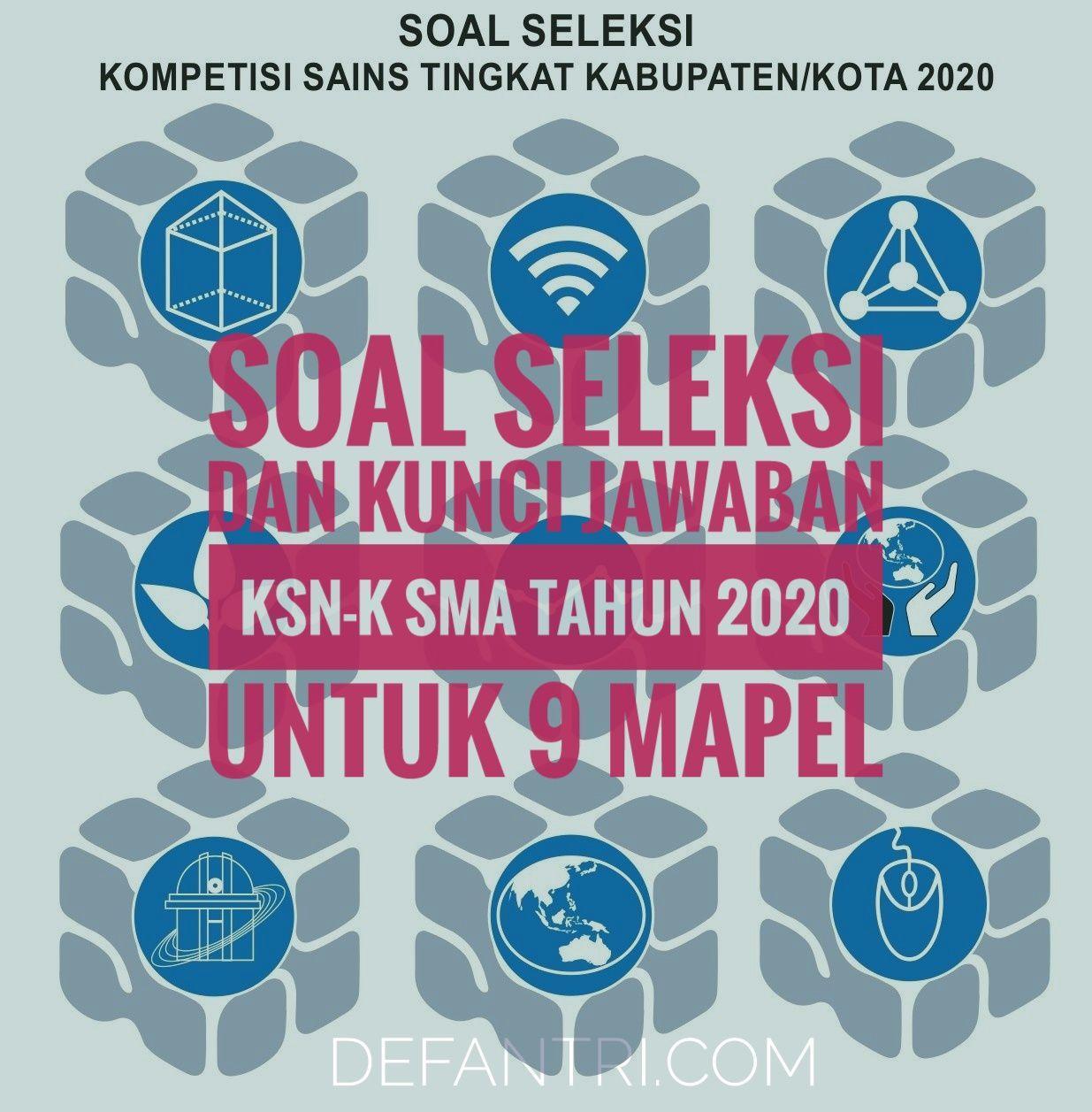 Soal dan Kunci Jawaban KSN SMA Tingkat Kabupaten/Kota 2020 (*Lengkap 9 Mapel)