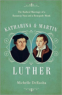 Katharina and Martin Luther: The Radical Marriage of a Runaway Nun and a Renegade Monk by Michelle DeRusha