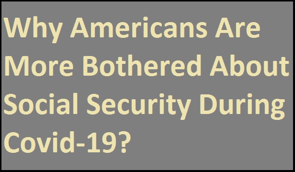 Why-Americans-Are-More-Bothered-About-Social-Security-During-Covid-19