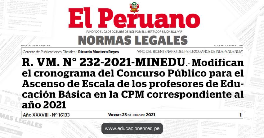 R. VM. N° 232-2021-MINEDU.- Modifican el cronograma del Concurso Público para el ascenso de escala de los profesores de Educación Básica en la Carrera Pública Magisterial correspondiente al año 2021
