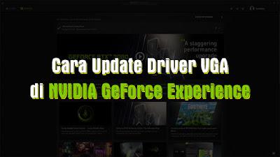 Tutorial Update Driver VGA di NVIDIA GeForce Experience terbaru 2020