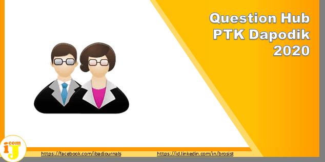 Question Hub PTK Dapodik (DAPODIKDASMEN 2020) | IJ.COM