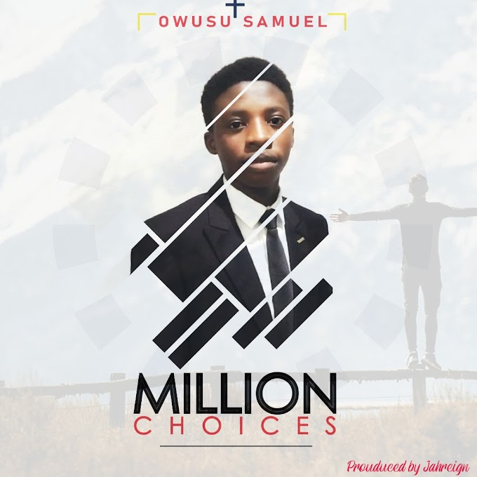 [Music] Million Choices - Owusu Samuel