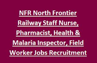 NFR North Frontier Railway Staff Nurse, Pharmacist, Health & Malaria Inspector, Field Worker Jobs Recruitment Walk In interview