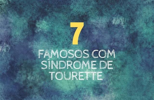 7 FAMOSOS COM SÍNDROME DE TOURETTE: VEJA QUEM SÃO ELES!