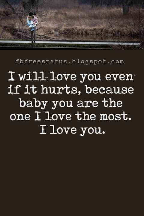 Love Text Messages, I will love you even if it hurts, because baby you are the one I love the most. I love you.