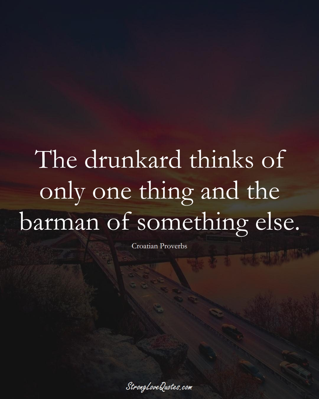 The drunkard thinks of only one thing and the barman of something else. (Croatian Sayings);  #EuropeanSayings