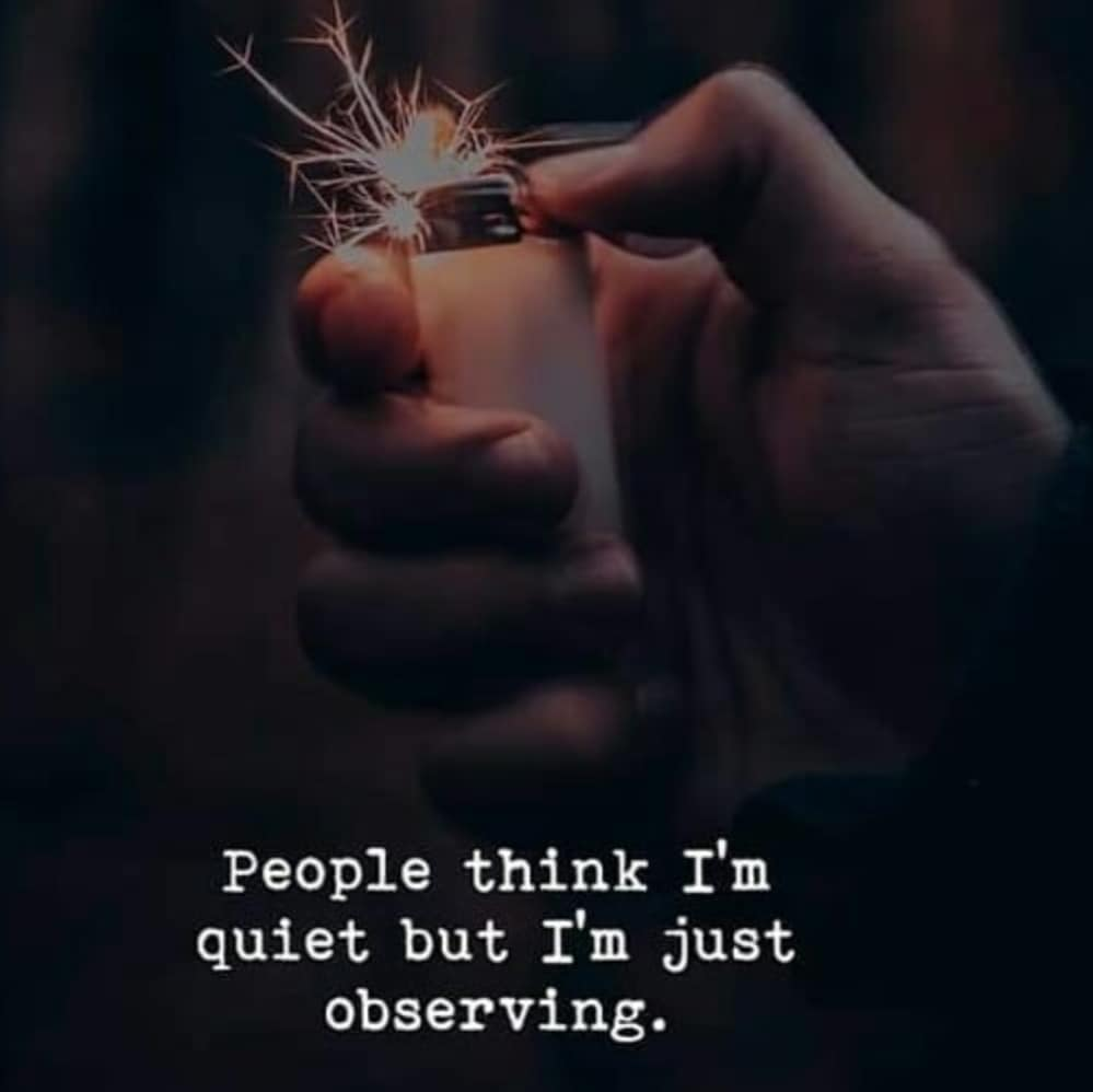 People think I'm Quiet but I'm Just Observing