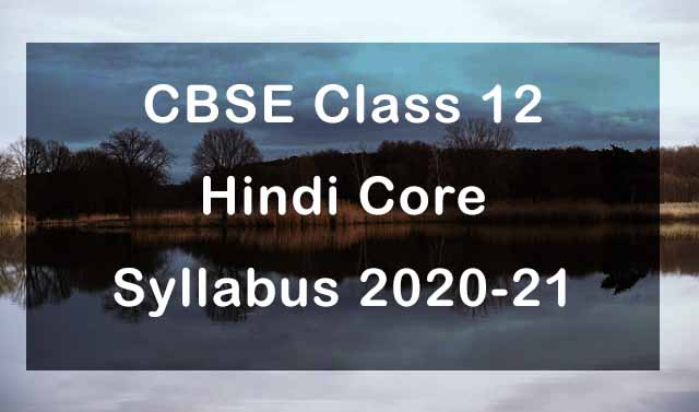 CBSE Class 12 Hindi Core Syllabus 2020-21