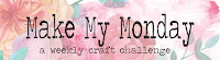 Make My Monday Challenge Blog