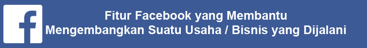 fitur facebook yang membantu mengembangkan suatu usaha atau bisnis yang dijalani