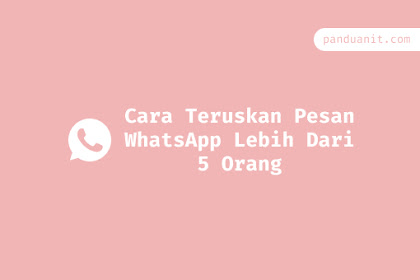 Cara Teruskan Pesan WhatsApp Lebih Dari 5 Orang Mudah