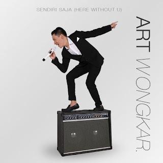 Lirik Lagu Art Wongkar - Sendiri Saja - Here Without U Terbaru