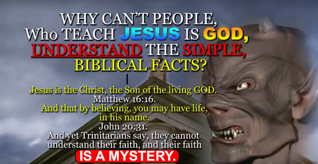 WHY CAN'T PEOPLE WHO TEACH JESUS IS GOD, UNDERSTAND THE SIMPLE BIBLICAL FACTS?