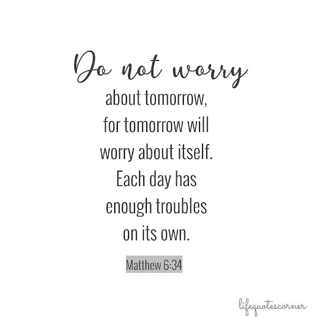 worry quotes, do not worry quotes, inspirational quotes, life quotes, bible quotes, bible verse, Matthew 6:34