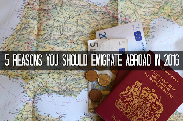 5 reasons you should emigrate abroad in 2016
