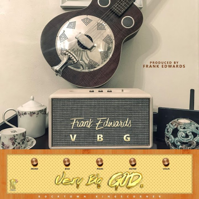 Music: Frank Edwards – Very Big God