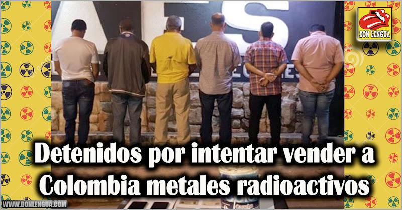 Detenidos por intentar vender a Colombia metales radioactivos
