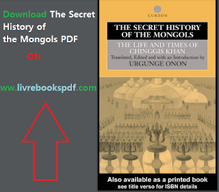 The Secret History of the Mongols: The Life and Times of Chinggis Khan FREE PDF