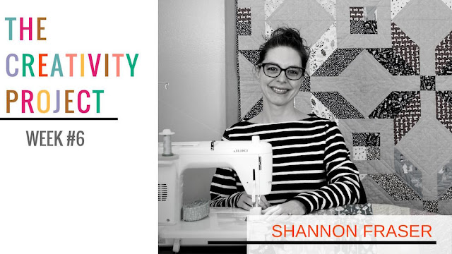 The Creativity Project | Week #6 | Why I Quilt | Shannon Fraser Designs | Leland Ave Studios