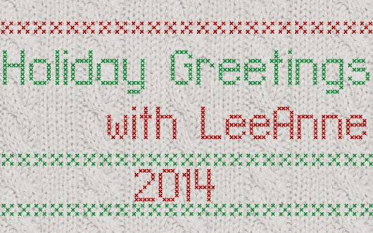 Life as LeeAnne Knows It: Holiday Greetings for 2014
