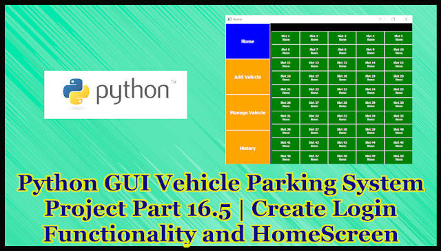 Python GUI Vehicle Parking System Project Part 16.5 | Create Login Functionality and HomeScreen