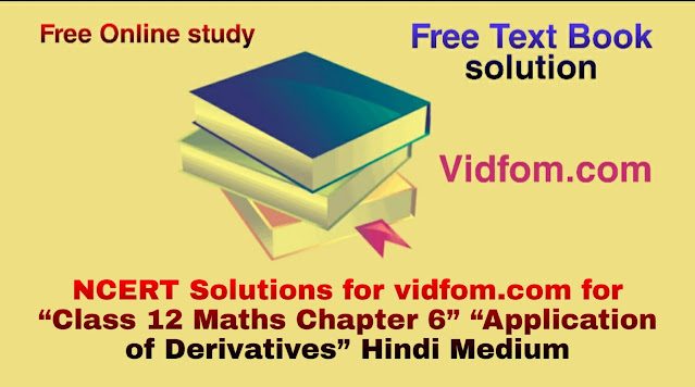 "NCERT Solutions for vidfom.com for ""Class 12 Maths Chapter 6"" ""Application of Derivatives"" Hindi Medium"