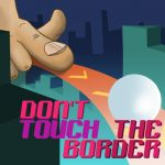 Do Not Touch The Border