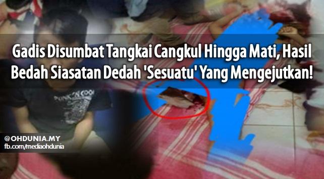 Gadis Disumbat Tangkai Cangkul Hingga Mati, Hasil Bedah Siasatan Dedah 'Sesuatu' Yang Mengejutkan!