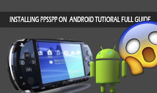 HOW TO DOWNLOAD & INSTALL PSP (PPSSPP) GAMES FOR ANDROI - Tech-Blog Byomaxx