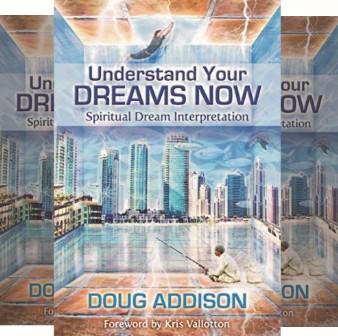 Doug Addison's Book: Dreams and Interpretations - Mind-Body - Foreword by Kris Vallotton