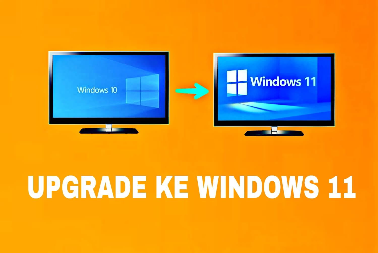 Upgrade dari windows 10 ke windows 11