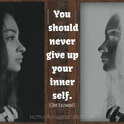 "Never Quit Quotes: ""You should never give up your inner self."" - Clint Eastwood"