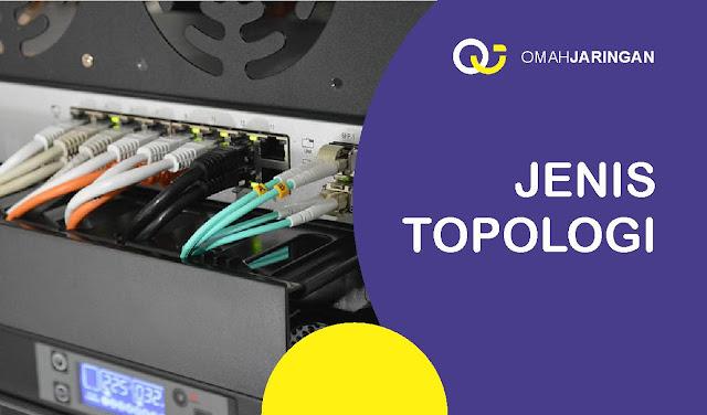 Topologi Jaringan Komputer : Pengertian,  Jenis dan Penerapanya